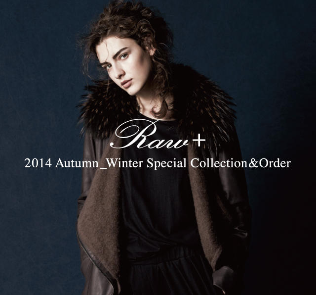 ≪Raw+≫2014AW Special Collection&Order開催